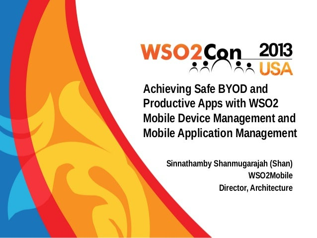 Achieving Safe BYOD and Productive Apps with WSO2 Mobile Device Management and Mobile Application Management Sinnathamby S...