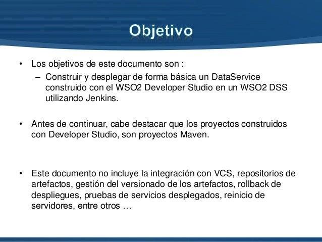 • Los objetivos de este documento son : – Construir y desplegar de forma básica un DataService construido con el WSO2 Deve...