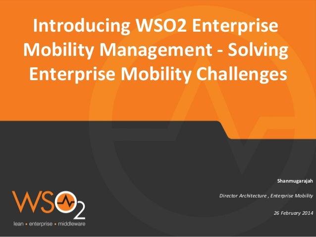 Director  Architecture  ,  Enterprise  Mobility   Shanmugarajah   Introducing  WSO2  Enterprise   Mobili...