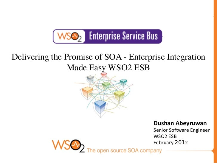 Delivering the Promise of SOA - Enterprise Integration                Made Easy WSO2 ESB                                  ...