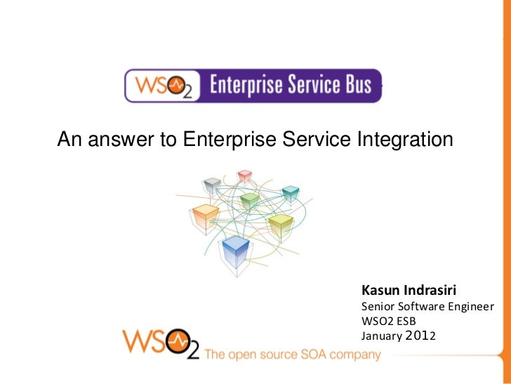 An answer to Enterprise Service Integration                                Kasun Indrasiri                                ...