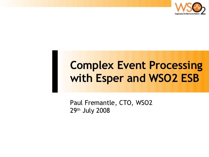 Complex Event Processing with Esper and WSO2 ESB Paul Fremantle, CTO, WSO2 29 th  July 2008