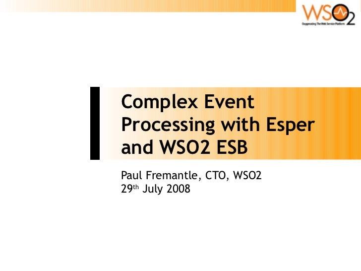 Complex Event Processing with Esper and WSO2 ESB Paul Fremantle, CTO, WSO2 29th July 2008