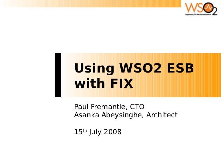 Using WSO2 ESB with FIX Paul Fremantle, CTO Asanka Abeysinghe, Architect  15th July 2008