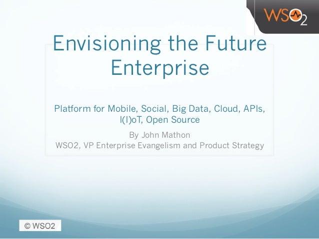 Envisioning the Future Enterprise Platform for Mobile, Social, Big Data, Cloud, APIs, I(I)oT, Open Source By John Mathon W...