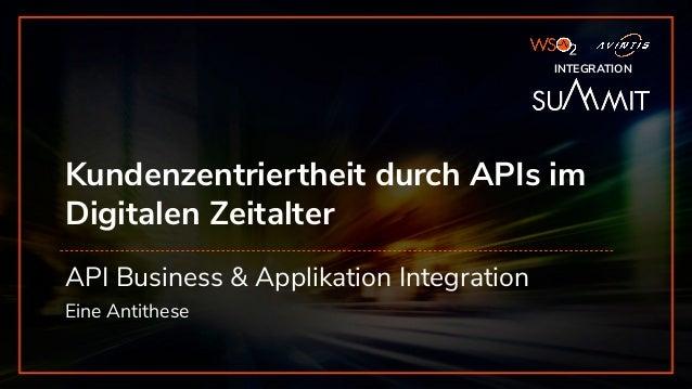 WSO2 - AVINTIS INTEGRATION SUMMIT INTEGRATION Kundenzentriertheit durch APIs im Digitalen Zeitalter API Business & Applik...