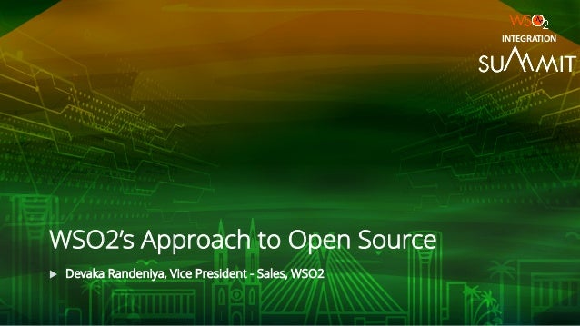 WSO2's Approach to Open Source u Devaka Randeniya, Vice President - Sales, WSO2 INTEGRATION