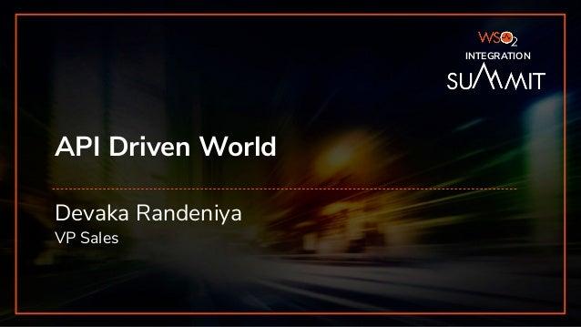 INTEGRATION SUMMIT 2019 API Driven World INTEGRATION Devaka Randeniya VP Sales