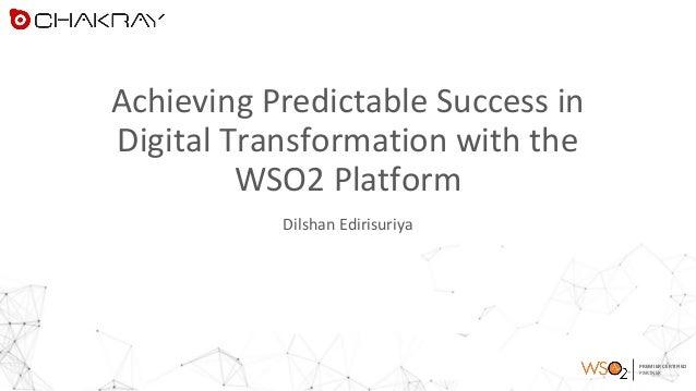 PREMIER CERTIFIED PARTNER Achieving Predictable Success in Digital Transformation with the WSO2 Platform Dilshan Edirisuri...