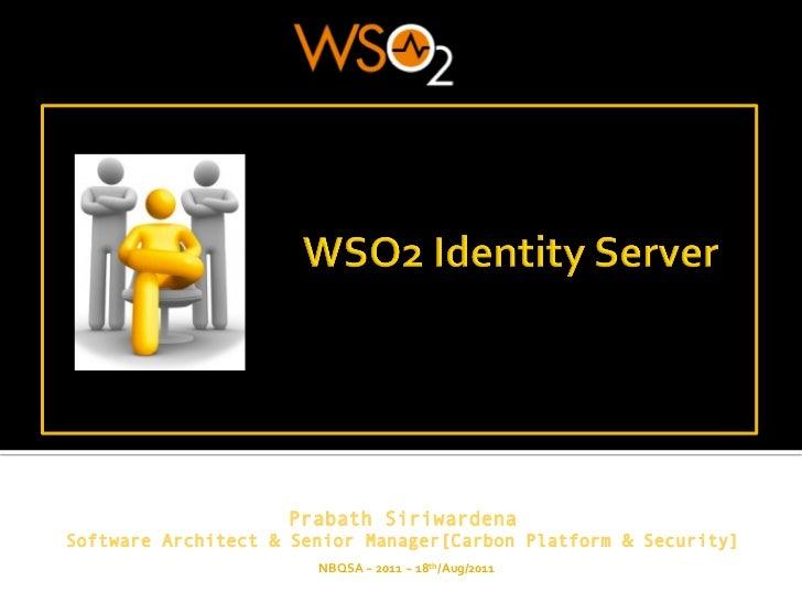 Prabath SiriwardenaSoftware Architect & Senior Manager[Carbon Platform & Security]                       NBQSA ~ 2011...