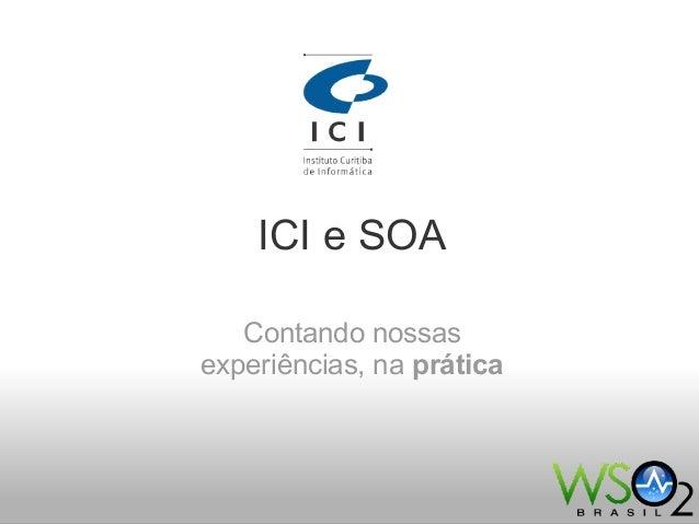 ICI e SOAContando nossasexperiências, na prática