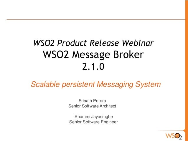 WSO2 Product Release Webinar   WSO2 Message Broker                 2.1.0Scalable persistent Messaging System              ...