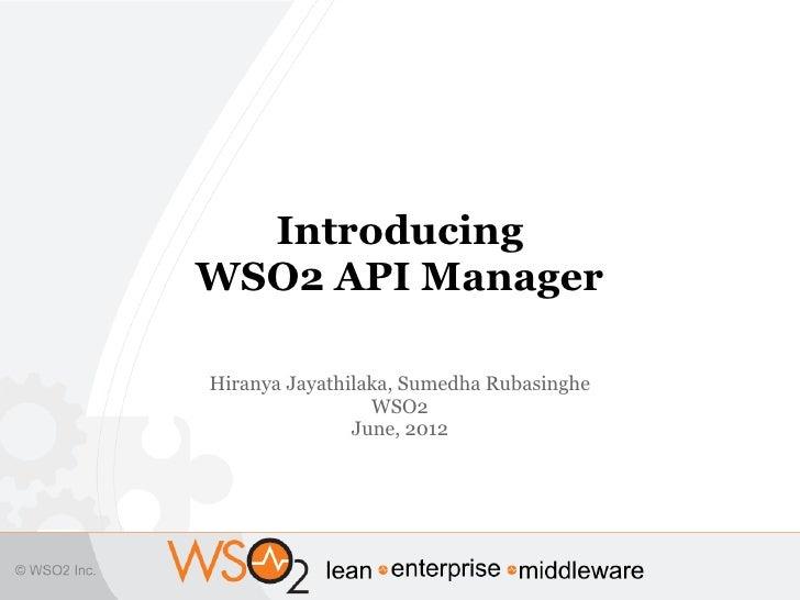IntroducingWSO2 API ManagerHiranya Jayathilaka, Sumedha Rubasinghe                 WSO2               June, 2012