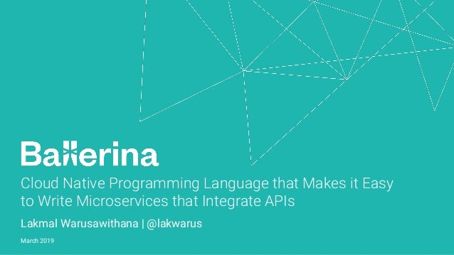 Cloud Native Programming Language that Makes it Easy to Write Microservices that Integrate APIs Lakmal Warusawithana | @la...