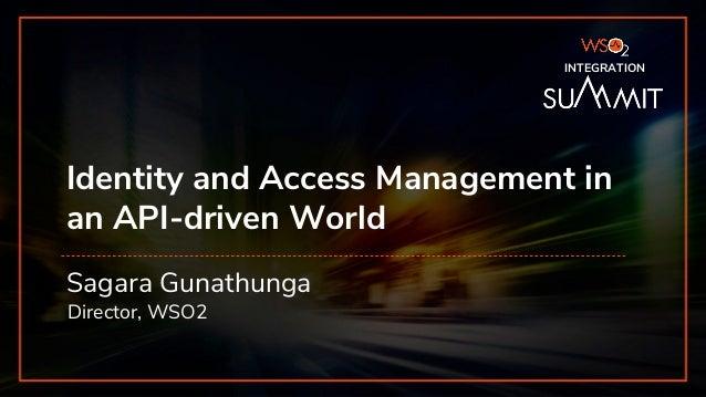 INTEGRATION SUMMIT 2019 Identity and Access Management in an API-driven World Sagara Gunathunga Director, WSO2 INTEGRATION