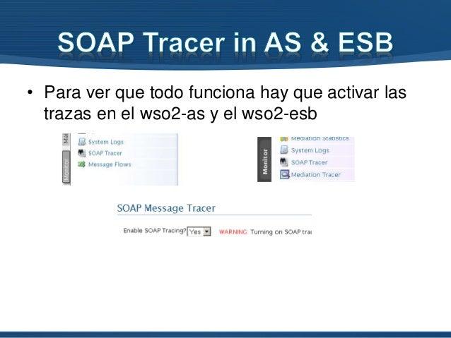 • Para ver que todo funciona hay que activar las trazas en el wso2-as y el wso2-esb