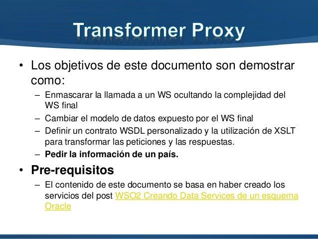 • Los objetivos de este documento son demostrar como: – Enmascarar la llamada a un WS ocultando la complejidad del WS fina...