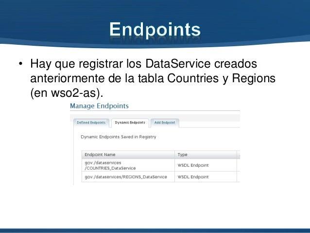 • Hay que registrar los DataService creados anteriormente de la tabla Countries y Regions (en wso2-as).
