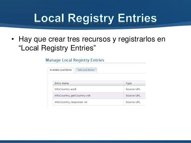 """• Hay que crear tres recursos y registrarlos en """"Local Registry Entries"""""""
