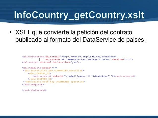• XSLT que convierte la petición del contrato publicado al formato del DataService de paises.