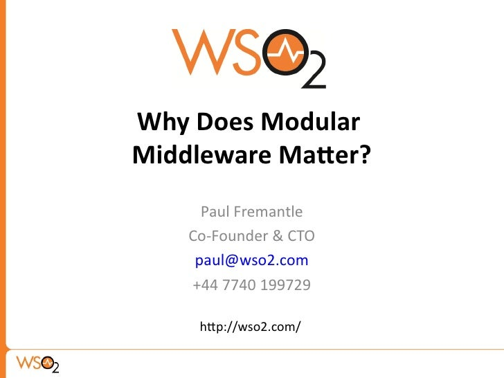 Why Does Modular Middleware Mater?       Paul Fremantle     Co-Founder & CTO      paul@wso2.com     +44 7740 199729       ...