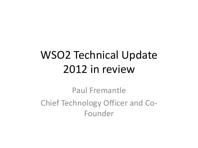 WSO2 Technical Update   2012 in review         Paul FremantleChief Technology Officer and Co-            Founder