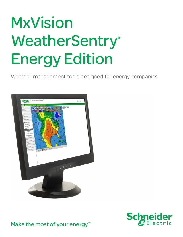 MxVision WeatherSentry® Energy Edition Weather management tools designed for energy companies Make the most of your energy...