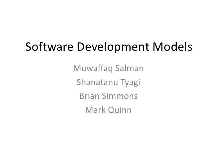 Software Development Models<br />MuwaffaqSalman<br />ShanatanuTyagi<br />Brian Simmons<br />Mark Quinn<br />