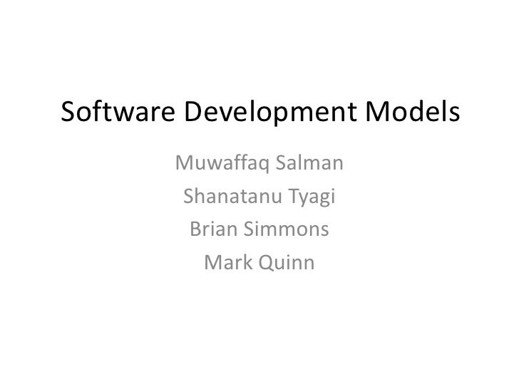 Software Development Models<br />MuwaffaqSalman<br />ShanatanuTyagi<br />Brian Simmons<br />Mark Quinn<br />