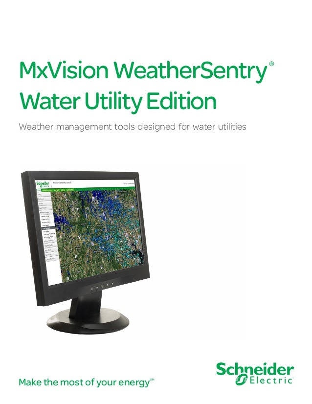 MxVisionWeatherSentry® WaterUtilityEdition Weather management tools designed for water utilities Make the most of your ene...