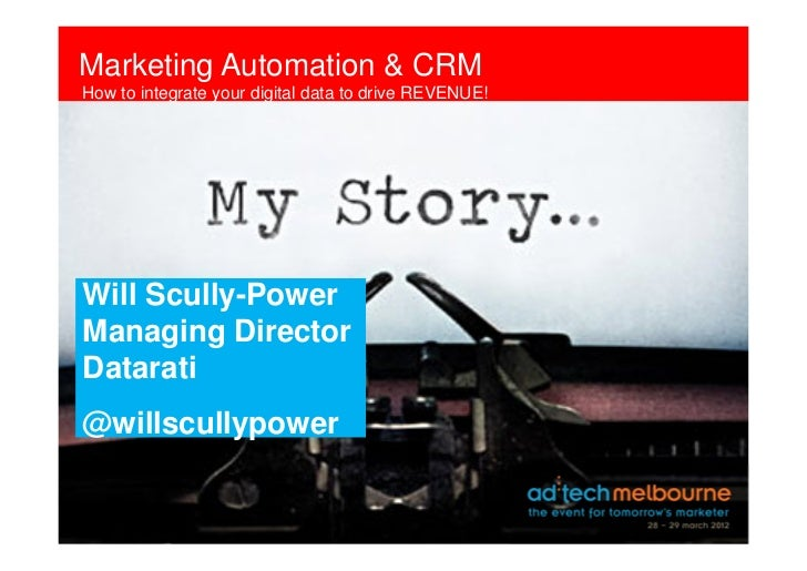 Marketing Automation & CRMHow to integrate your digital data to drive REVENUE!Will Scully-PowerManaging DirectorDatarati@w...