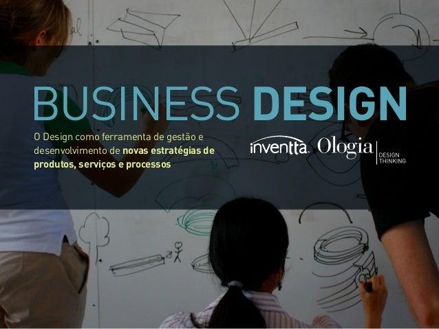 BUSINESS DESIGNO Design como ferramenta de gestão e desenvolvimento de novas estratégias de produtos, serviços e processos