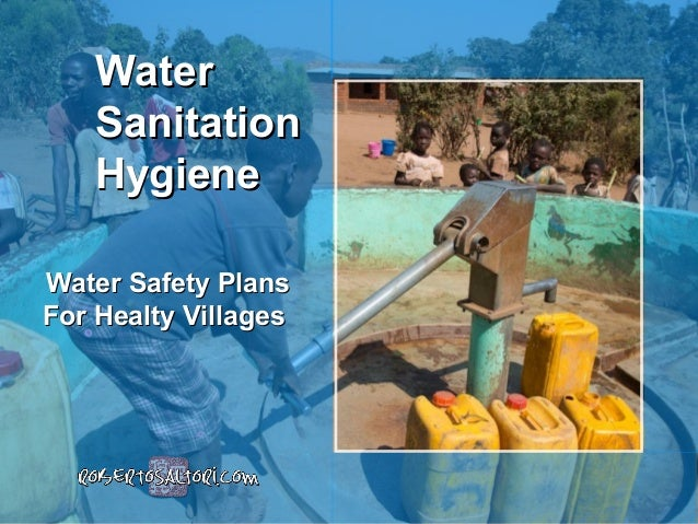 Water Safety PlansWater Safety Plans For Healty VillagesFor Healty Villages WaterWater SanitationSanitation HygieneHygiene