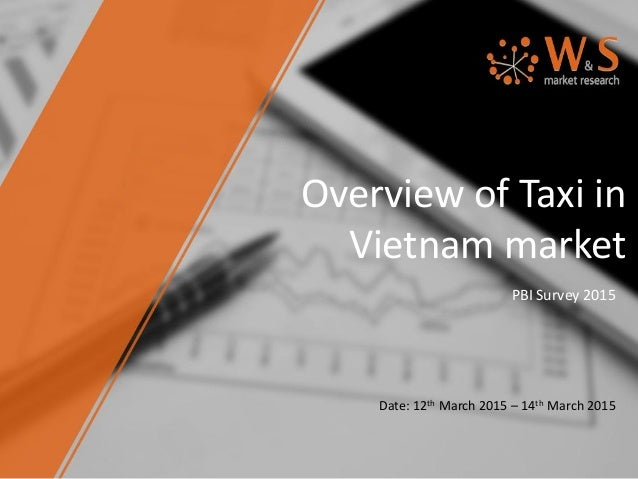 Overview of Taxi in Vietnam market PBI Survey 2015 Date: 12th March 2015 – 14th March 2015