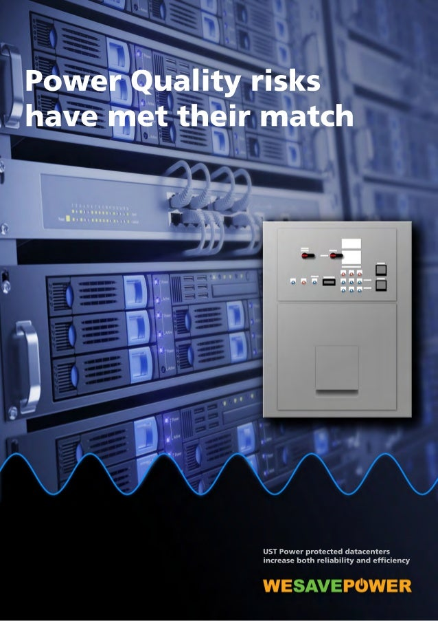 Power Quality risks  have met their match  UST Power protected datacenters  increase both reliability and efficiency