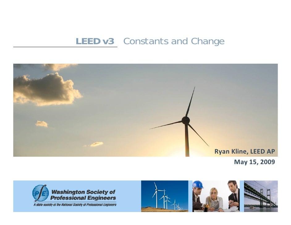 LEED v3 Constants and Change                               RyanKline,LEEDAP                                 May15,2009