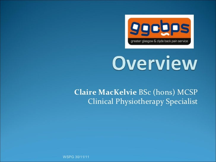 Claire MacKelvie  BSc (hons) MCSP Clinical Physiotherapy Specialist WSPG 30/11/11