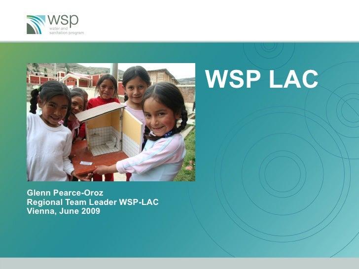 WSP LAC Glenn Pearce-Oroz Regional Team Leader WSP-LAC Vienna, June 2009