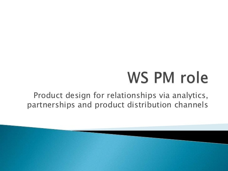 Product design for relationships via analytics,partnerships and product distribution channels