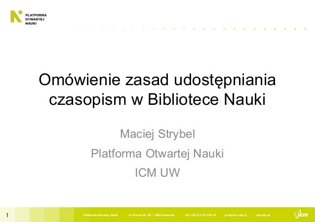 Platforma Otwartej Nauki ul. Prosta 69, 00 ― 838 Warszawa tel: +48 (22) 874 94 29 pon@icm.edu.pl pon.edu.pl1 Omówienie zas...
