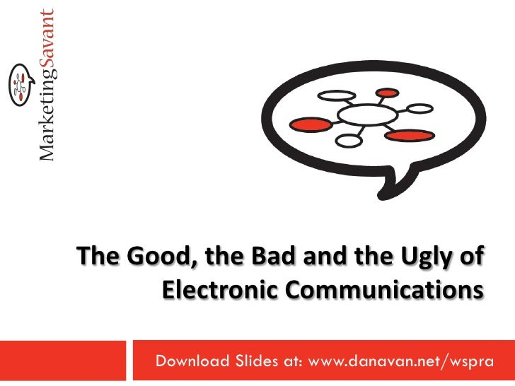 The Good, the Bad and the Ugly of       Electronic Communications        Download Slides at: www.danavan.net/wspra