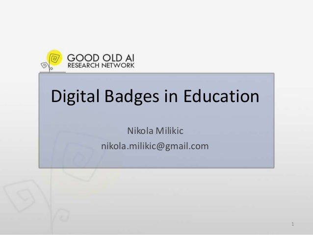 Digital Badges in Education Nikola Milikic nikola.milikic@gmail.com 1