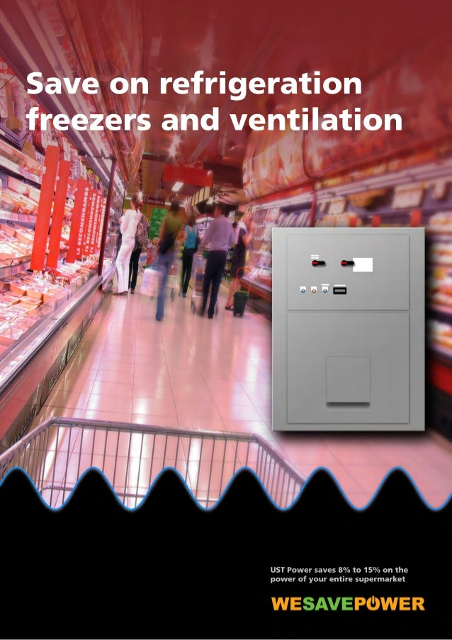 Save on refrigeration  freezers and ventilation  UST Power saves 8% to 15% on the  power of your entire supermarket