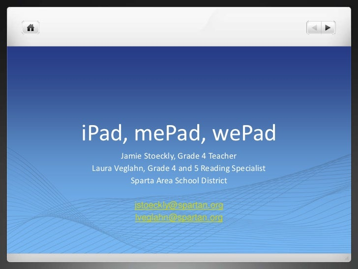 iPad, mePad, wePad        Jamie Stoeckly, Grade 4 TeacherLaura Veglahn, Grade 4 and 5 Reading Specialist          Sparta A...