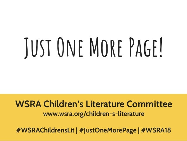 Just One More Page! WSRA Children's Literature Committee www.wsra.org/children-s-literature #WSRAChildrensLit | #JustOneMo...