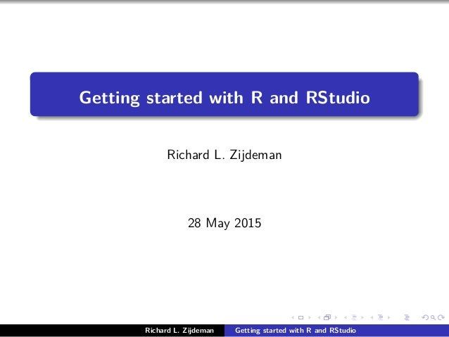 Getting started with R and RStudio Richard L. Zijdeman 28 May 2015 Richard L. Zijdeman Getting started with R and RStudio
