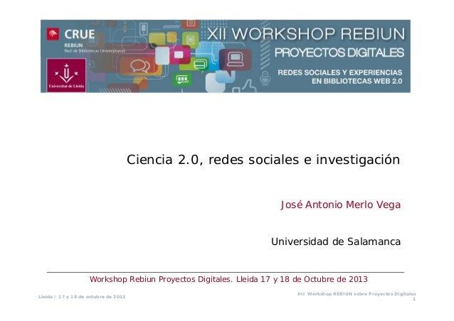 Ciencia 2.0, redes sociales e investigación José Antonio Merlo Vega  Universidad de Salamanca  Workshop Rebiun Proyectos D...