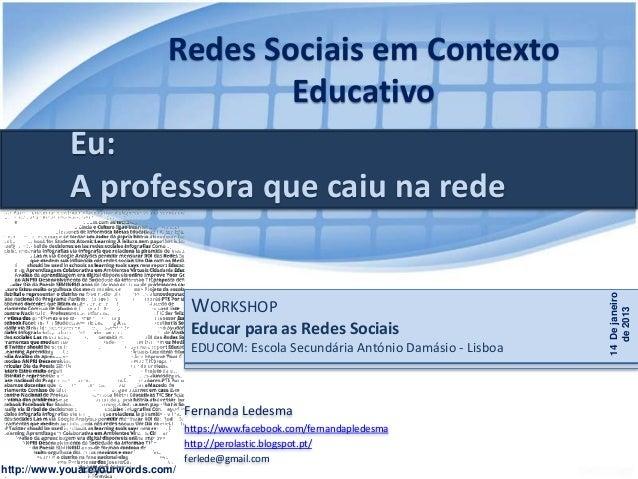Redes Sociais em ContextoEducativohttp://www.youareyourwords.com/Fernanda Ledesmahttps://www.facebook.com/fernandapledesma...