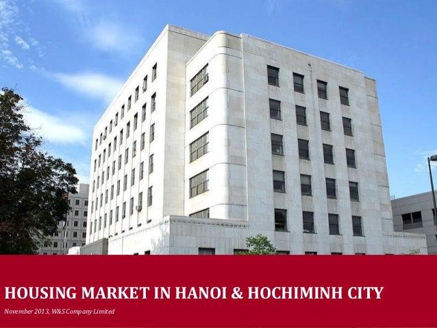 Copyright © W&S Company Limited - 2013 HOUSING MARKET IN HANOI & HOCHIMINH CITY November 2013, W&S Company Limited