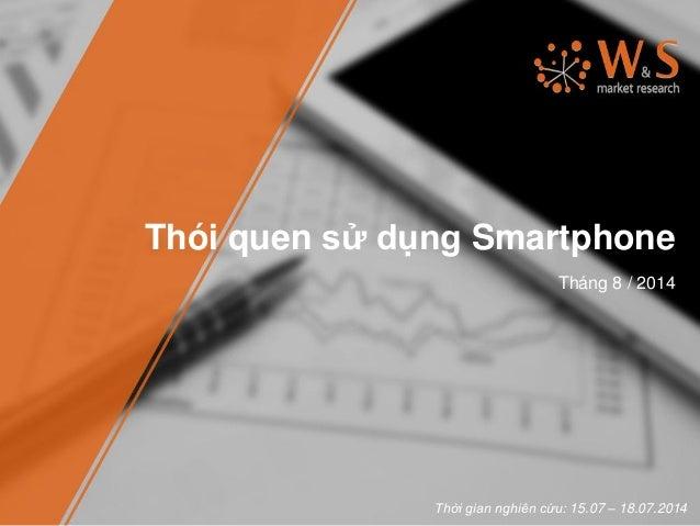 Thói quen sử dụng Smartphone Tháng 8 / 2014 Thời gian nghiên cứu: 15.07 – 18.07.2014